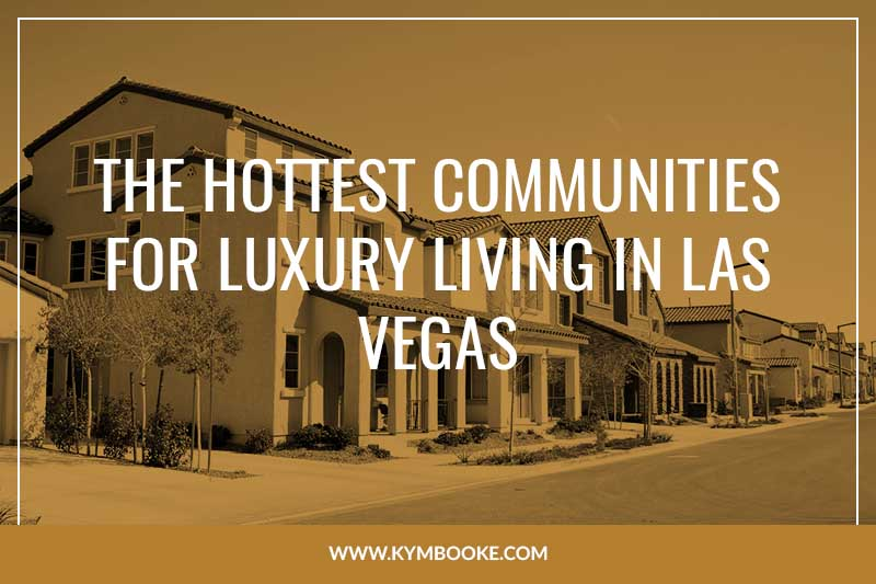 the hottest communities for luxury living in Las Vegas