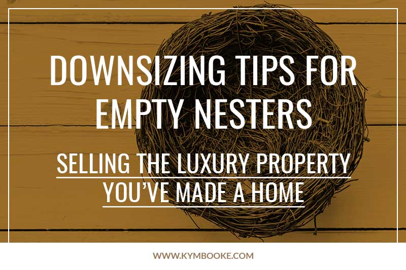 Downsizing tips for empty nesters: selling the luxury property you've made a home