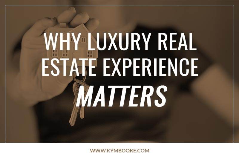 why luxury real estate experience matters