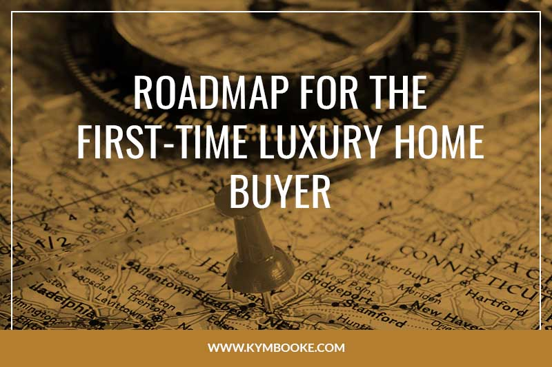roadmap for the first-time luxury home buyer