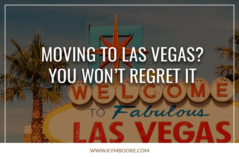 Moving to Las Vegas? You won't regret it.