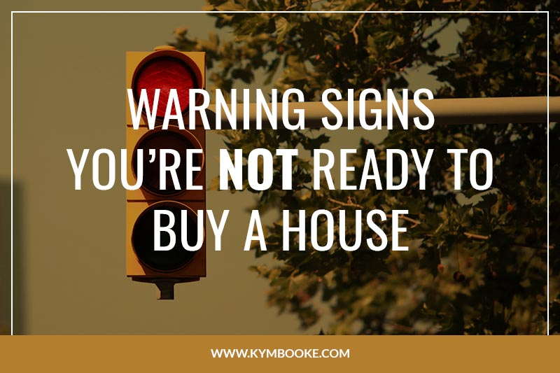warning signs you're NOT ready to buy a house