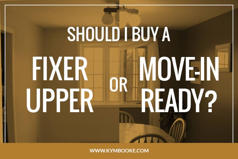 buy a fixer upper or a move in ready