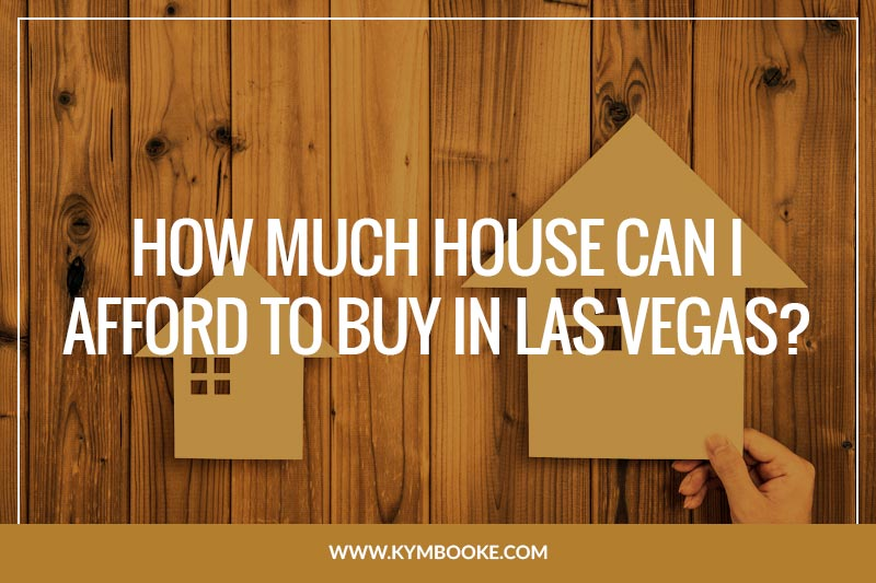 How much house can i afford to buy in las vegas kym for House to buy in las vegas